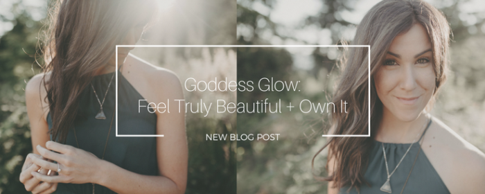 Goddess Glow:  Own Your Beauty!