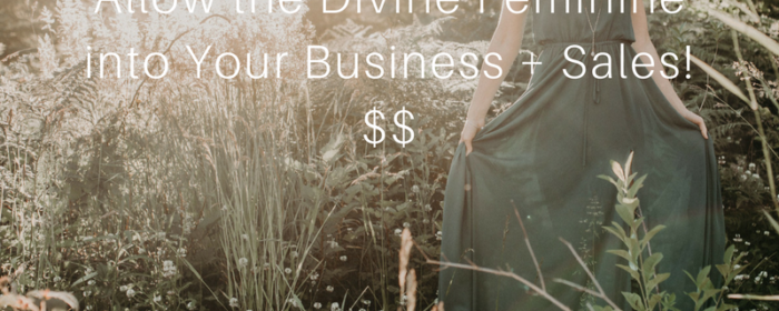 The Divine Feminine in Business and Sales (No Spam Just Flow!)